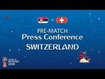 FIFA World Cup™ 2018: Serbia - Switzerland: Switzerland - Pre-Match Press Conference