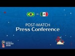 2018 FIFA World Cup Russia™ - BRA vs MEX : Post-Match Press Conference