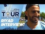 RIYAD MAHREZ SPEAKS AHEAD OF GAME ON FRIDAY | US Tour 2018 | Chicago | City v Dortmund