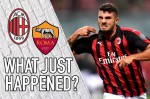 VIDEO: AC Milan 2-1 Roma – What Just Happened?