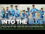 INTO THE BLUE | THE STORY OF THE 17/18 UEFA YOUTH LEAGUE SEASON