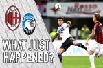 VIDEO: AC Milan 2-2 Atalanta – What Just Happened?