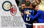 VIDEO: Inter 1-0 AC Milan – What Just Happened?