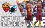 VIDEO: Roma 4-1 Sampdoria – What Just Happened?