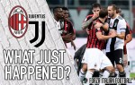 VIDEO: AC Milan 0-2 Juventus – What Just Happened?