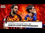 """Gonzalo Higuain Will Be A Bigger FLOP Than Morata At Chelsea"" 