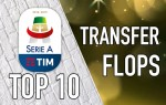 Top 10: Serie A Summer Transfer Flops