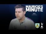 MAURICIO PREVIEWS BURNLEY | MAURICIO'S MINUTE