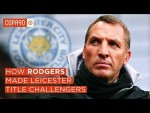 How Brendan Rodgers Made Leicester Title Challengers Again