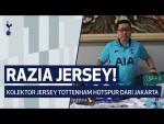 RAZIA JERSEY! KOLEKTOR JERSEY TOTTENHAM HOTSPUR DARI JAKARTA