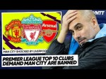 LIVERPOOL, MAN UNITED & OTHER CLUBS DEMAND CITY BAN! | #WNTT