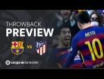 Throwback Preview: FC Barcelona vs Atlético de Madrid (2-1)