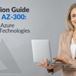 Top Tips to Help You Prepare for Microsoft AZ-300 with Reliable Exam Dumps