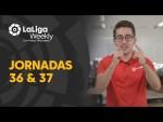 LaLiga Weekly: Jornadas 36 y 37