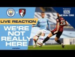 LIVE   FULL-TIME REACTION   Man City v Bournemouth   #WNRH We're Not Really Here