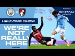 LIVE   HALF-TIME Update   Man City 2-0 Bournemouth   #WNRH We're Not Really Here