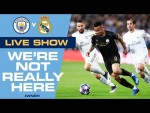 LIVE! Man City v Real Madrid, Champions League 2nd leg | We're Not Really Here