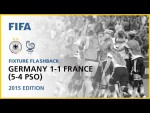Germany 1-1 (5-4 PSO) France | Canada 2015 | Fixture Flashback