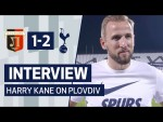 INTERVIEW | HARRY KANE ON PLOVDIV VICTORY