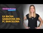 One minute with LaLiga & 'La Wera' Kuri: La racha ganadora del FC Barcelona