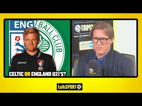 CELTIC OR ENGLAND U21'S? Simon Jordan & Jim White debate where's next for Eddie Howe