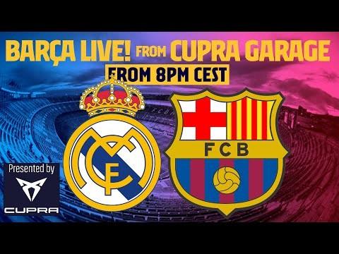 🔥 BARÇA LIVE: EL CLÁSICO from CUPRA GARAGE 🔥 REAL MADRID - BARÇA | Warm up & Match Center