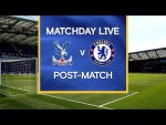 Matchday Live: Crystal Palace v Chelsea | Post-Match | Premier League Matchday