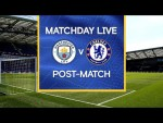 Matchday Live: Manchester City v Chelsea | Post-Match | Premier League Matchday