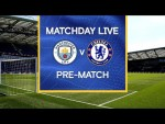 Matchday Live: Manchester City v Chelsea | Pre-Match | Premier League Matchday