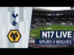 N17 LIVE | SPURS V WOLVES PRE-MATCH BUILD-UP