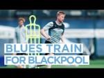 BLUES TRAIN AHEAD OF BLACKPOOL! | FIRST TEAM TRAINING