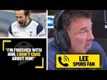 """I'M FINSIHED WITH HIM!""😡 Tottenham Hotspur fan Lee wants Harry Kane GONE"